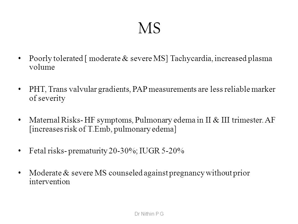 MS Poorly tolerated [ moderate & severe MS] Tachycardia, increased plasma volume.